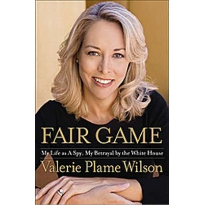 [(Fair Game: My Life as a Spy, My Betrayal by the White House)] [Author: Valerie Plame Wilson] published on (November, 2007)