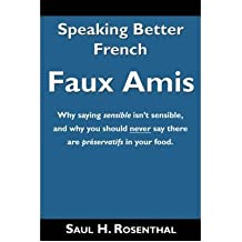 [(Speaking Better French: Faux Amis)] [Author: Saul H Rosenthal] published on (January, 2007)