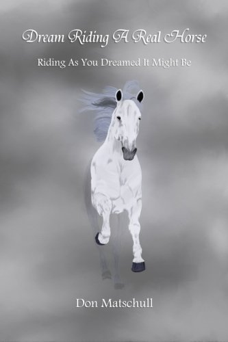 Dream Riding A Real Horse: Riding As You Dreamed It Might Be by Don Matschull (2015-04-23) - Riding Real