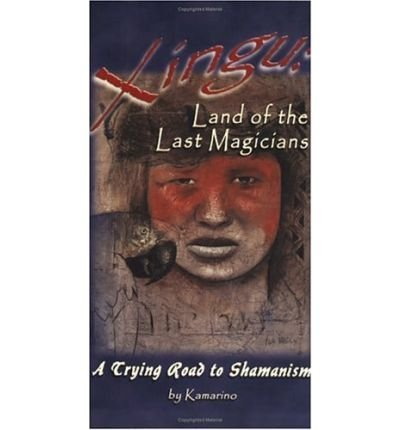 xingu-land-of-the-last-magicians-a-crying-road-to-shamanism-author-kamarino-published-on-january-200