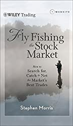 Fly Fishing the Stock Market: How to Search for, Catch, and Net the Market's Best Trades (Wiley Trading)