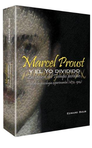 MARCEL PROUST Y EL YO DIVIDIDO.: EN BUSCA DEL TIEMPO PERDIDO: CRISOL DE LA PSICOLOGIA EXPERIMENTAL (1874-1914).