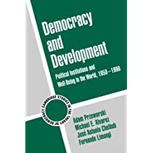 Democracy and Development: Political Institutions and Well-Being in the World, 1950-1990 (Cambridge Studies in the Theory of Democracy, Band 3)