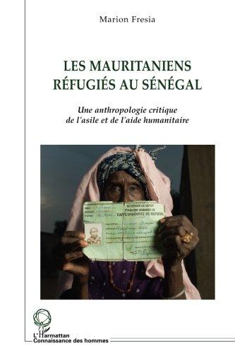 Les Mauritaniens réfugiés au Sénégal : Une anthropologie critique de l'asile et de l'aide humanitaire par Marion Fresia