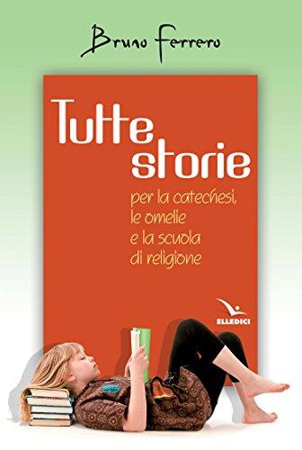 Tutte storie. Per la catechesi, le omelie e la scuola di religione