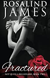 Fractured: Not Quite a Billionaire, Book 2 by Rosalind James (2016-06-18)