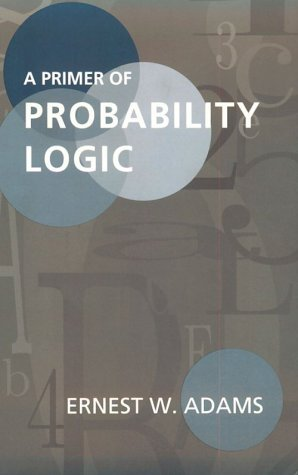 A Primer of Probability Logic (Center for the Study of Language and Information Publication Lecture Notes) by Ernest W. Adams (1998-10-13)