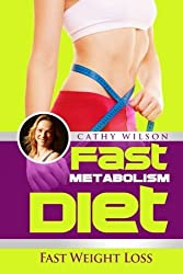 Fast Metabolism Diet: Fast Weight Loss by Cathy Wilson (2014-11-16)