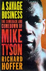 A Savage Business: The Comeback and Comedown of Mike Tyson by Richard Hoffer (1998-01-01)