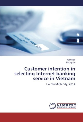 Customer intention in selecting Internet banking service in Vietnam: Ho Chi Minh City, 2014