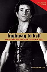 Highway to Hell: The Life and Death of AC/DC Legend Bon Scott by Clinton Walker (2007-11-15)