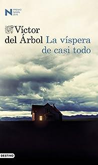 La víspera de casi todo par Víctor del Árbol Romero