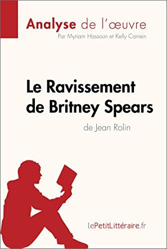 Le Ravissement de Britney Spears de Jean Rolin (Analyse de l'uvre): Comprendre la littrature avec lePetitLittraire.fr (Fiche de lecture)