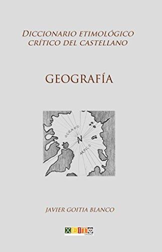 Geografía: Diccionario etimológico crítico del Castellano por Javier Goitia