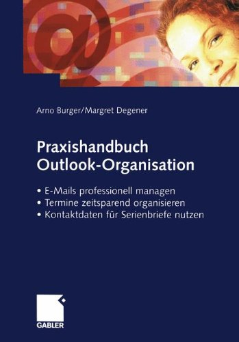 Praxishandbuch Outlook-Organisation: E-Mails Professionell Managen - Termine Zeitsparend Organisieren - Kontaktdaten für Serienbriefe Nutzen (German Edition)