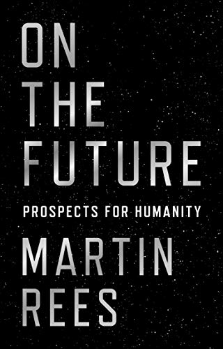 On the Future: Prospects for Humanity por Martin Rees