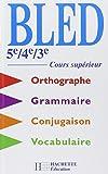 Bled 5ème/4ème/3ème : Cours supérieur d'orthographe, grammaire, conjugaison, vocabulaire