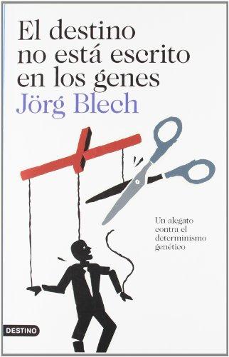 El destino no está escrito en los genes: Un alegato contra el determinismo genético (Imago Mundi) por Jörg Blech