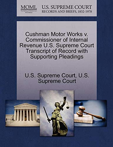 Cushman Motor (Cushman Motor Works V. Commissioner of Internal Revenue U.S. Supreme Court Transcript of Record with Supporting Pleadings)