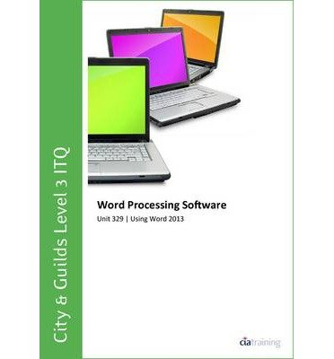 [(City & Guilds Level 3 ITQ - Unit 329 - Word Processing Software Using Microsoft Word 2013)] [ By (author) CIA Training Ltd ] [October, 2013]