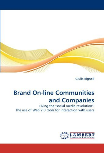 Brand On-line Communities and Companies: Living the social media revolution. The use of Web 2.0 tools for interaction with users by Giulia Bignoli (2010-05-08)