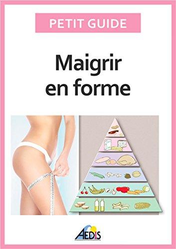 Maigrir en forme: Surveiller son alimentation pour perdre du poids (Petit guide t. 320)