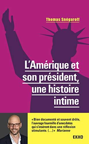 L'Amérique et son président, une histoire intime par Thomas Snégaroff