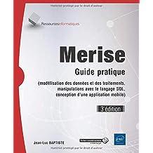 Merise - Guide pratique (3e édition) - (modélisation des données et des traitements, manipulations avec le langage SQL,...)