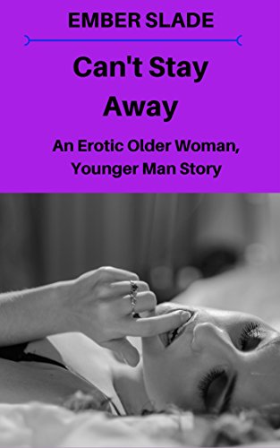 Can\'t Stay Away: An Erotic Older Woman, Younger Man Story (Unfaithful Book 2) (English Edition)