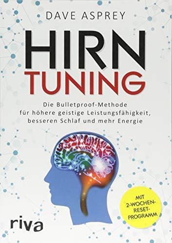 Hirntuning: Die Bulletproof-Methode für höhere geistige Leistungsfähigkeit, besseren Schlaf und mehr Energie
