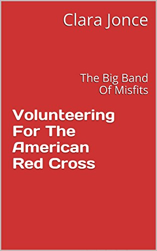 Volunteering For The American Red Cross: The Big Band Of Misfits (English Edition) Clara Arc