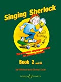 Singing Sherlock 2: The Complete Singing Resorce for Primary Schools (Book & CD): v. 2