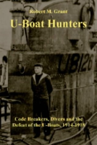 The U-boat Hunters: Code Breakers, Divers and the Defeat of the U-boats, 1914-1918