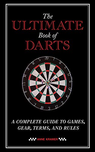 The Ultimate Book of Darts: A Complete Guide to Games, Gear, Terms, and Rules (English Edition)
