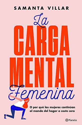 La carga mental femenina: O por qué las mujeres continúan al mando del hogar a coste cero (No Ficción) por Samanta Villar