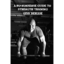 A No-nonsense Guide to Strength Training (A Weight Training Handbook Book 1) (English Edition)