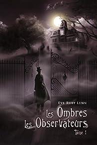 Les Ombres, tome 1 : Les Observateurs par Eve Ruby Lenn