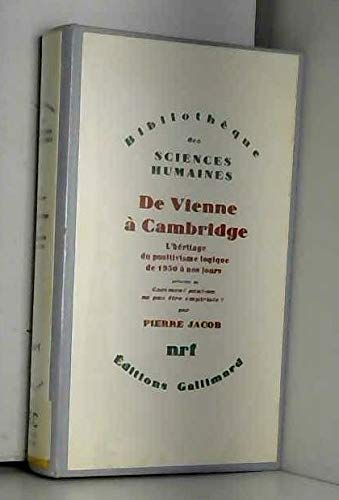 De Vienne à Cambridge. L'héritage du positivisme logique de 1950 à nos jours. Précédé de: Comment peut-on ne pas être empiriste?.