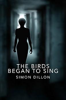 The Birds Began to Sing by [Dillon, Simon]