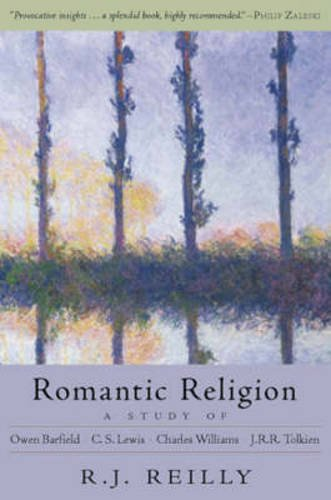 Romantic Religion: A Study of Owen Barfield, C. S. Lewis, Charles Williams and J. R. R. Tolkien