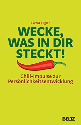 Wecke, was in dir steckt!: Chili-Impulse zur Persönlichkeitsentwicklung -