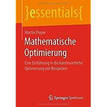 Mathematische Optimierung: Eine Einführung in die kontinuierliche Optimierung mit Beispielen (essentials)