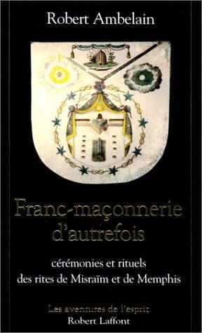 Franc-maonnerie d'autrefois : Crmonies et rituels des rites de Misram et de Memphis