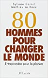 80 hommes pour changer le monde : Entreprendre pour la planète de Sylvain Darnil,Mathieu Le Roux ( 13 avril 2005 )