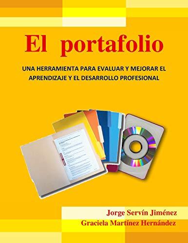 EL PORTAFOLIO: Una herramienta para evaluar y mejorar el aprendizaje y el desarrollo profesional Jorge por JORGE SERVIN JIMENEZ