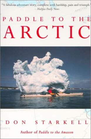 Paddle to the Arctic: The Incredible Story of a Kayak Quest Across the Roof of the World (Maui Paddle)