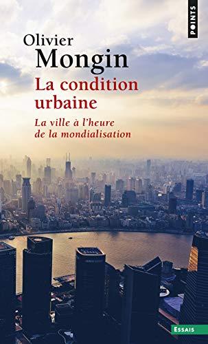 La Condition urbaine. La ville à l'heure de la mondialisation par Olivier Mongin