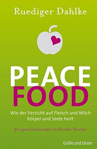 Peace Food: Wie der Verzicht auf Fleisch Körper und Seele heilt (Krebs Smoothies)