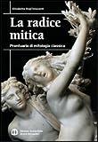 La radice mitica. Prontuario mitologia classica. Per le Scuole superiori
