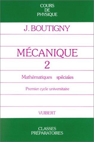 Mécanique, tome 2 : Mathématiques spéciales, premier cycle universitaire